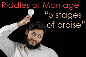 "Riddles of Marriage: ""The five Stages of Praise"""