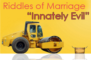 "Riddles of Marriage: ""Innately Evil"""