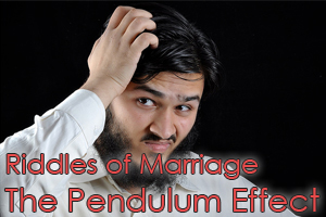 "Riddles of Marriage: ""The Pendulum Effect"""